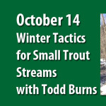 October 14 Chapter Meeting Features Winter Tactics for Small Trout Streams with Todd Burns