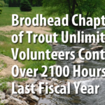 Brodhead Chapter Trout Unlimited Volunteers Contributed Over 2100 Hours Last Fiscal Year